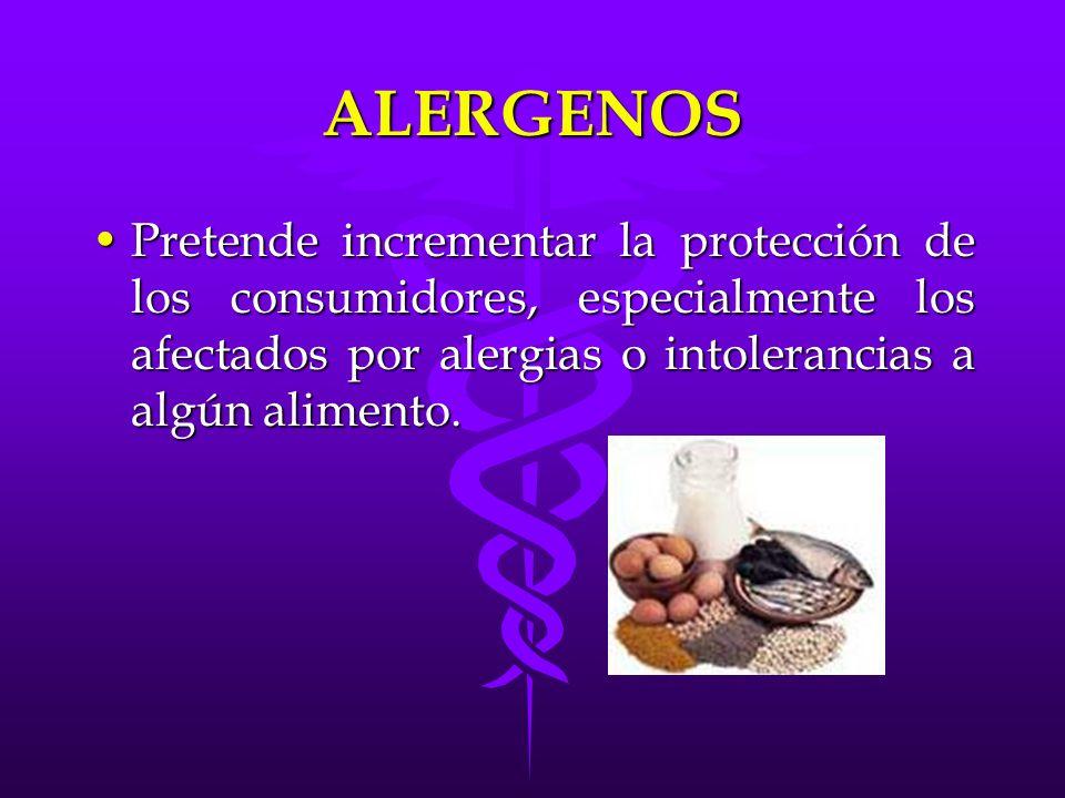 ALERGENOS Pretende incrementar la protección de los consumidores, especialmente los afectados por alergias o intolerancias a algún alimento.Pretende i