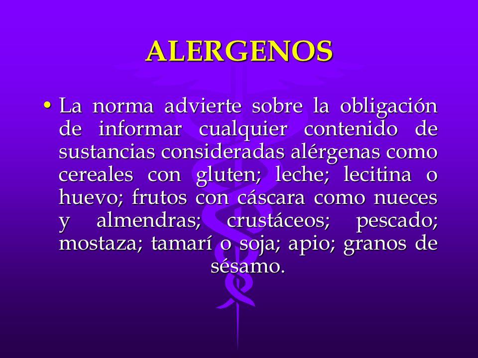 ALERGENOS La norma advierte sobre la obligación de informar cualquier contenido de sustancias consideradas alérgenas como cereales con gluten; leche;
