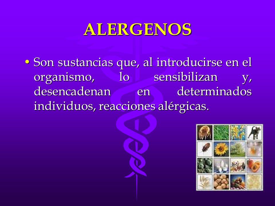 ALERGENOS Son sustancias que, al introducirse en el organismo, lo sensibilizan y, desencadenan en determinados individuos, reacciones alérgicas.Son su