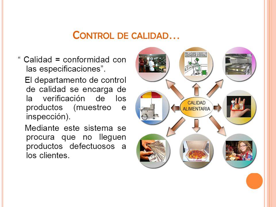 C ONTROL DE CALIDAD … Calidad = conformidad con las especificaciones. El departamento de control de calidad se encarga de la verificación de los produ