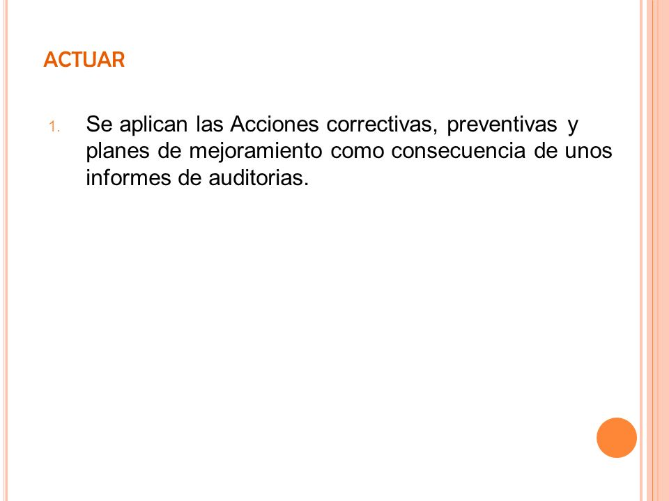 ACTUAR 1. Se aplican las Acciones correctivas, preventivas y planes de mejoramiento como consecuencia de unos informes de auditorias.