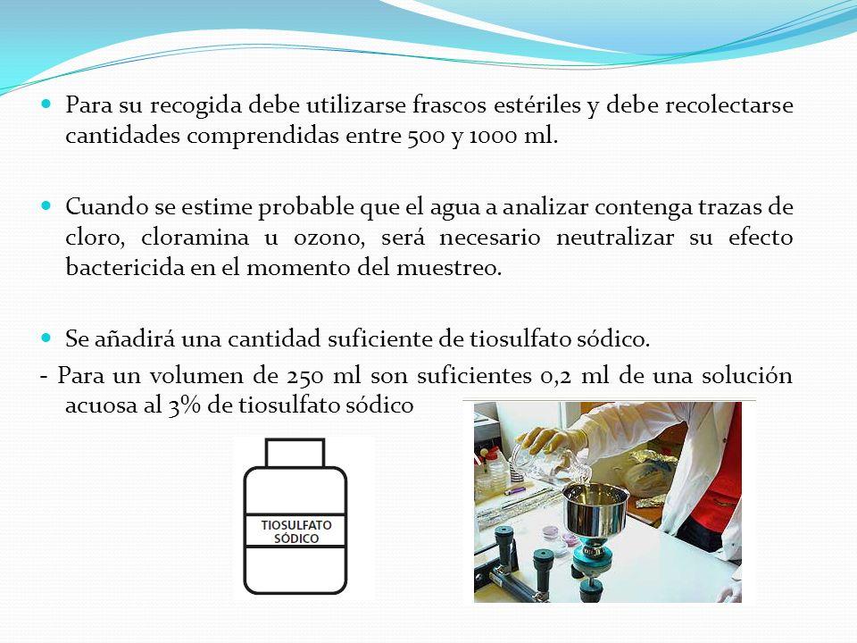 Para su recogida debe utilizarse frascos estériles y debe recolectarse cantidades comprendidas entre 500 y 1000 ml. Cuando se estime probable que el a