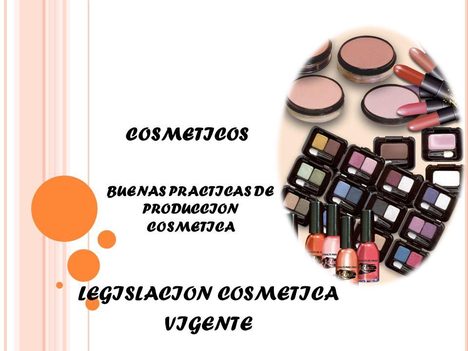 COSMETICOS BUENAS PRACTICAS DE PRODUCCION COSMETICA LEGISLACION COSMETICA VIGENTE