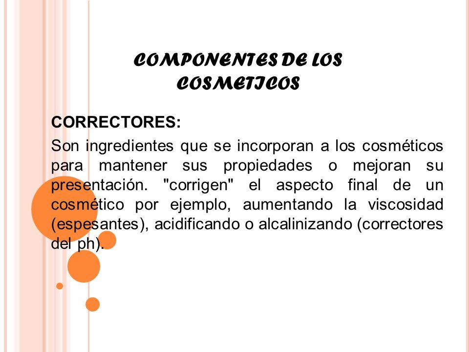 COMPONENTES DE LOS COSMETICOS CORRECTORES: Son ingredientes que se incorporan a los cosméticos para mantener sus propiedades o mejoran su presentación