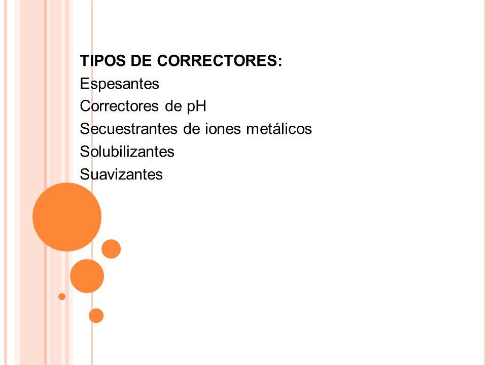 TIPOS DE CORRECTORES: Espesantes Correctores de pH Secuestrantes de iones metálicos Solubilizantes Suavizantes