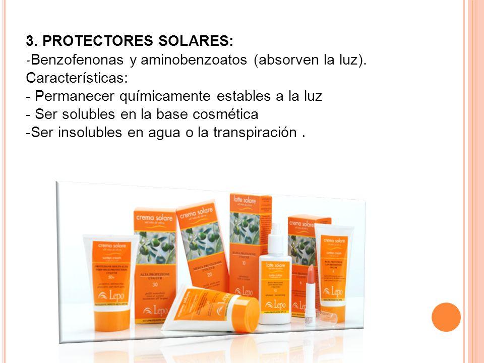 3. PROTECTORES SOLARES: - Benzofenonas y aminobenzoatos (absorven la luz). Características: - Permanecer químicamente estables a la luz - Ser solubles