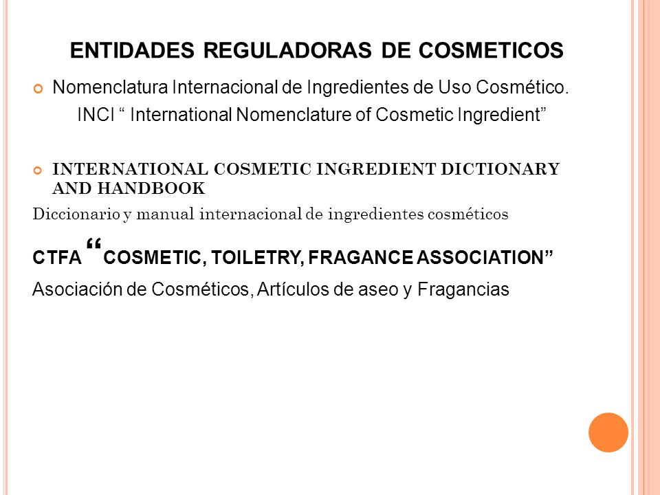 ENTIDADES REGULADORAS DE COSMETICOS Nomenclatura Internacional de Ingredientes de Uso Cosmético. INCI International Nomenclature of Cosmetic Ingredien