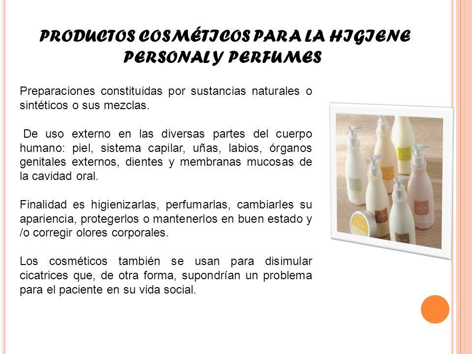 PRODUCTOS COSMÉTICOS PARA LA HIGIENE PERSONAL Y PERFUMES Preparaciones constituidas por sustancias naturales o sintéticos o sus mezclas. De uso extern