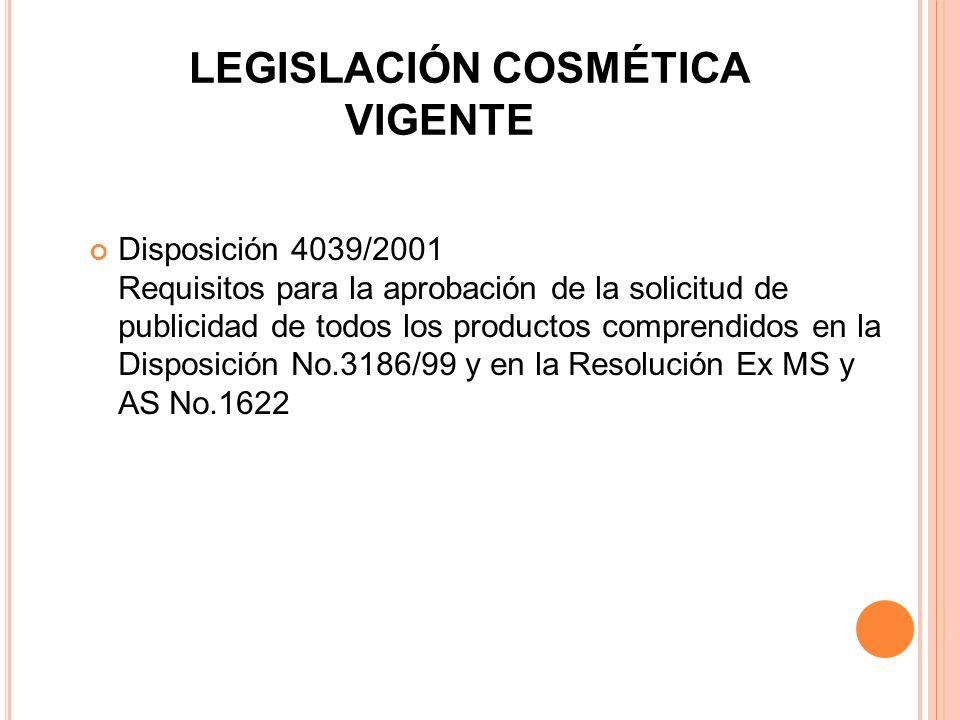 LEGISLACIÓN COSMÉTICA VIGENTE Disposición 4039/2001 Requisitos para la aprobación de la solicitud de publicidad de todos los productos comprendidos en