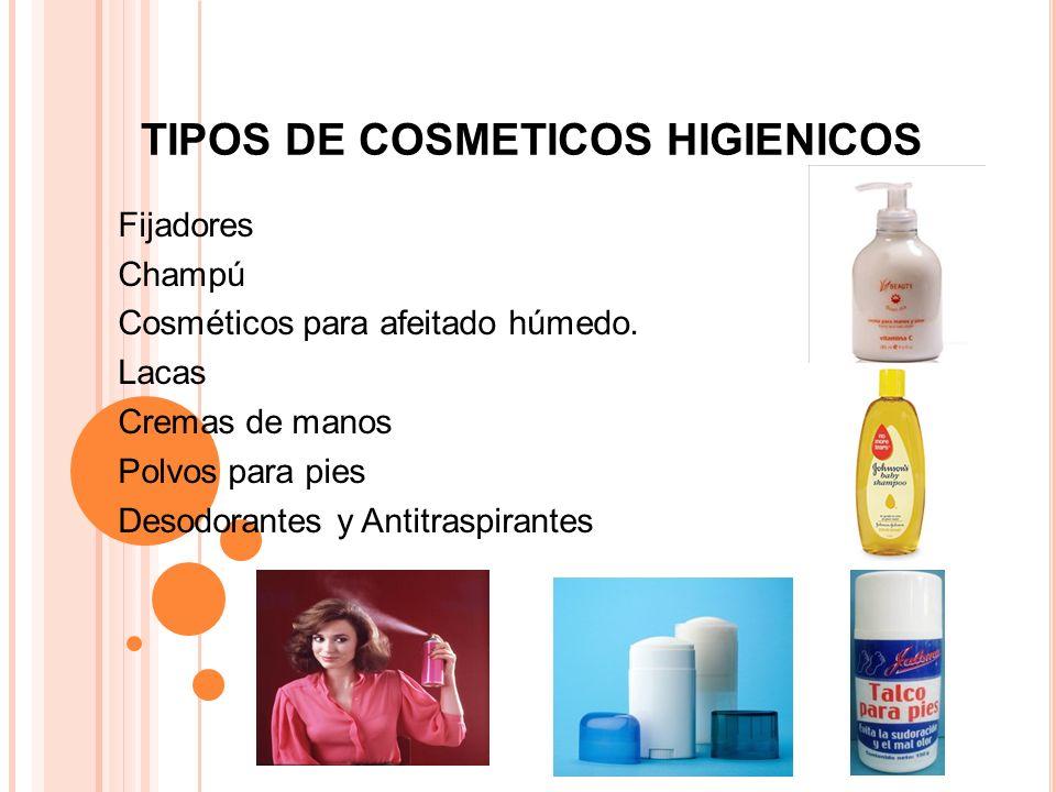 TIPOS DE COSMETICOS HIGIENICOS Fijadores Champú Cosméticos para afeitado húmedo. Lacas Cremas de manos Polvos para pies Desodorantes y Antitraspirante