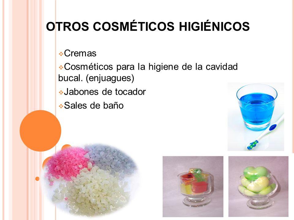OTROS COSMÉTICOS HIGIÉNICOS Cremas Cosméticos para la higiene de la cavidad bucal. (enjuagues) Jabones de tocador Sales de baño