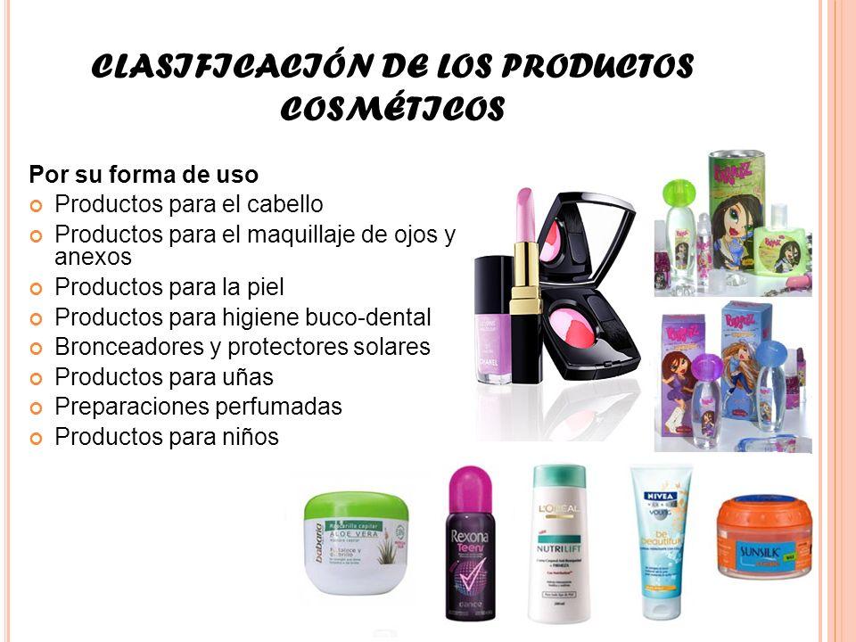 CLASIFICACIÓN DE LOS PRODUCTOS COSMÉTICOS Por su forma de uso Productos para el cabello Productos para el maquillaje de ojos y anexos Productos para l