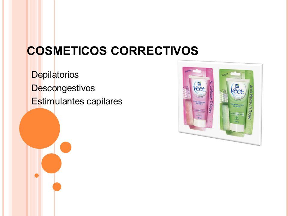 COSMETICOS CORRECTIVOS Depilatorios Descongestivos Estimulantes capilares