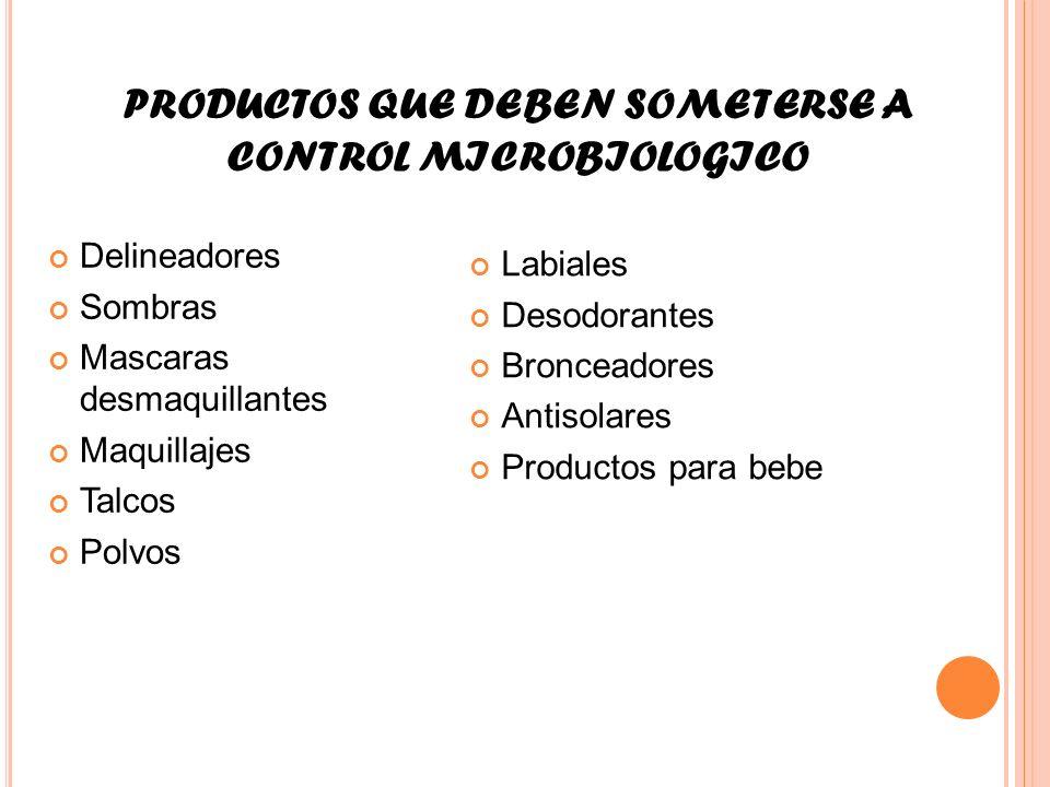 PRODUCTOS QUE DEBEN SOMETERSE A CONTROL MICROBIOLOGICO Delineadores Sombras Mascaras desmaquillantes Maquillajes Talcos Polvos Labiales Desodorantes B