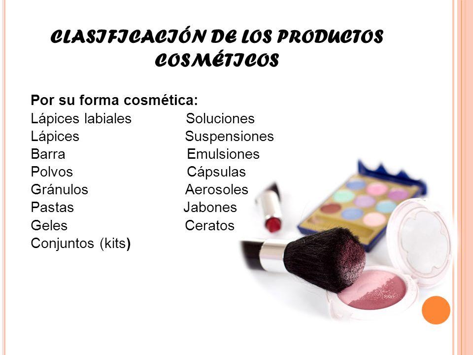 CLASIFICACIÓN DE LOS PRODUCTOS COSMÉTICOS Por su forma cosmética: Lápices labiales Soluciones Lápices Suspensiones Barra Emulsiones Polvos Cápsulas Gr
