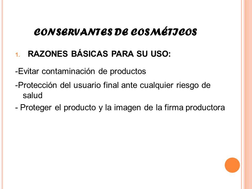 CONSERVANTES DE COSMÉTICOS 1. RAZONES BÁSICAS PARA SU USO: -Evitar contaminación de productos -Protección del usuario final ante cualquier riesgo de s