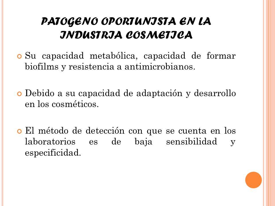 PATOGENO OPORTUNISTA EN LA INDUSTRIA COSMETICA Su capacidad metabólica, capacidad de formar biofilms y resistencia a antimicrobianos. Debido a su capa