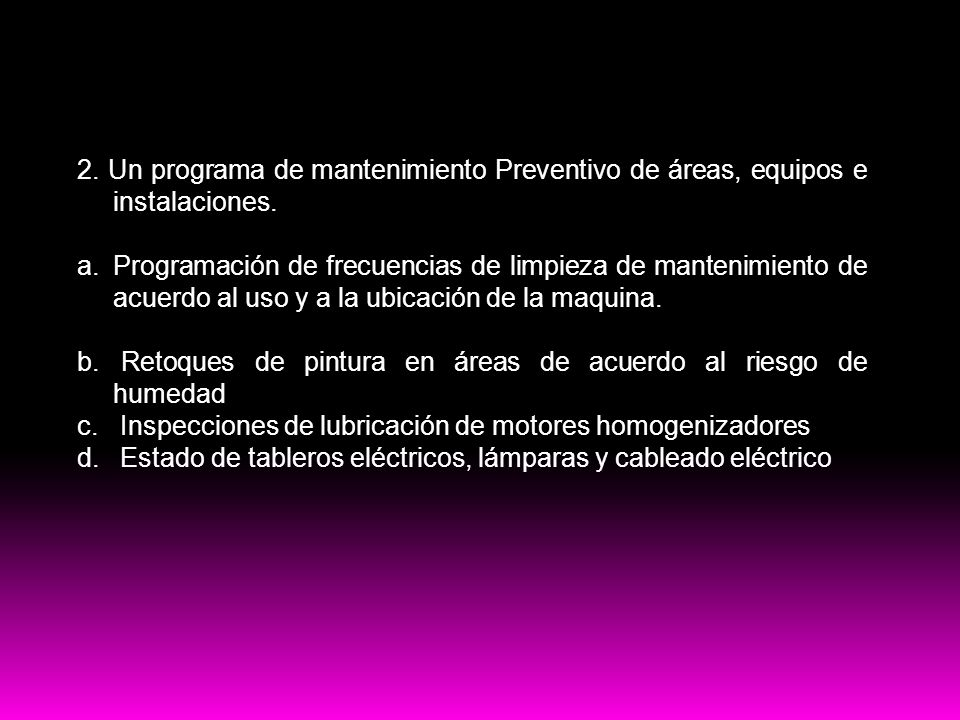 PRE-Requisitos HACCP 2. Un programa de mantenimiento Preventivo de áreas, equipos e instalaciones. a.Programación de frecuencias de limpieza de manten