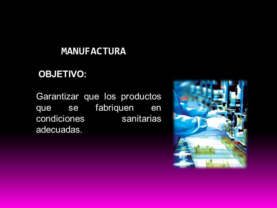 Buenas practicas MANUFACTURA OBJETIVO: Garantizar que los productos que se fabriquen en condiciones sanitarias adecuadas.