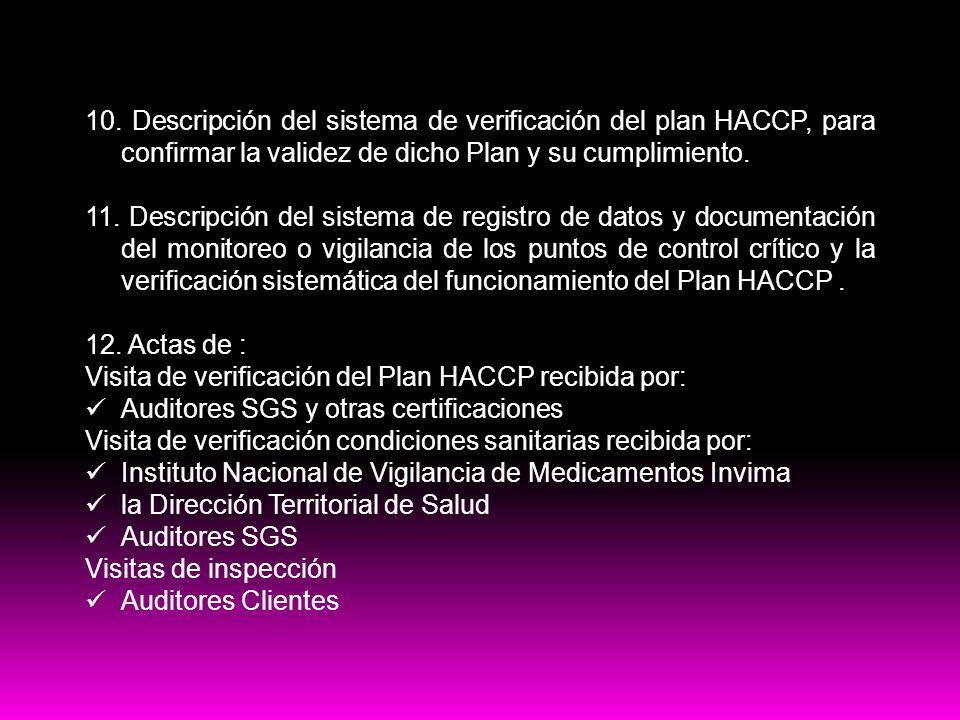 Contenido del plan HACCP 10. Descripción del sistema de verificación del plan HACCP, para confirmar la validez de dicho Plan y su cumplimiento. 11. De