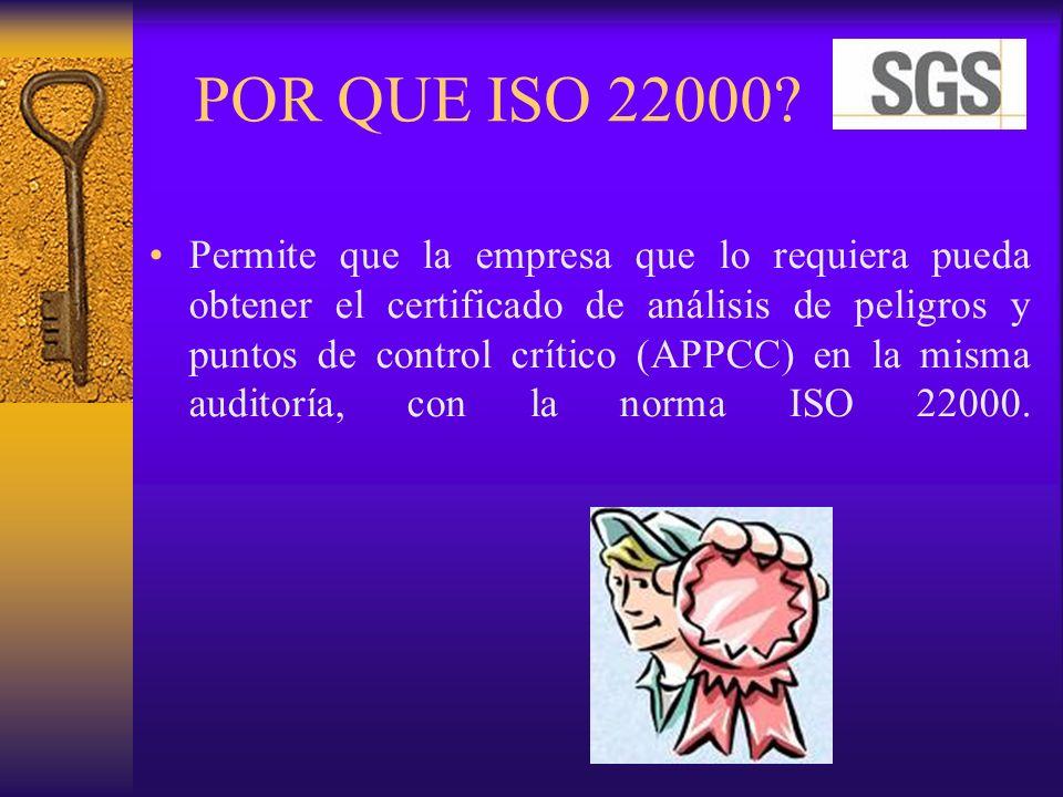 POR QUE ISO 22000? Permite que la empresa que lo requiera pueda obtener el certificado de análisis de peligros y puntos de control crítico (APPCC) en