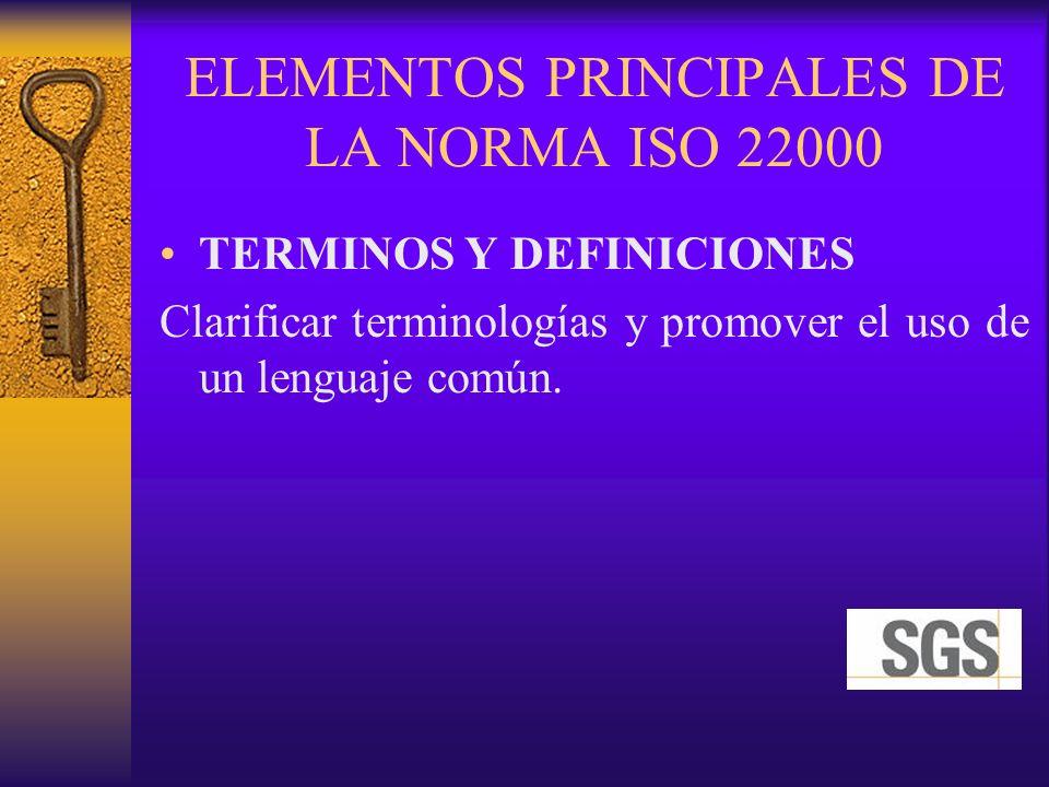 ELEMENTOS PRINCIPALES DE LA NORMA ISO 22000 TERMINOS Y DEFINICIONES Clarificar terminologías y promover el uso de un lenguaje común.
