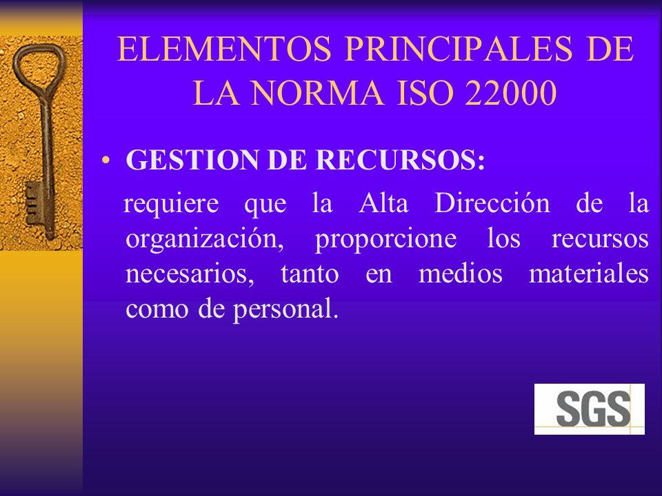 ELEMENTOS PRINCIPALES DE LA NORMA ISO 22000 GESTION DE RECURSOS: requiere que la Alta Dirección de la organización, proporcione los recursos necesario