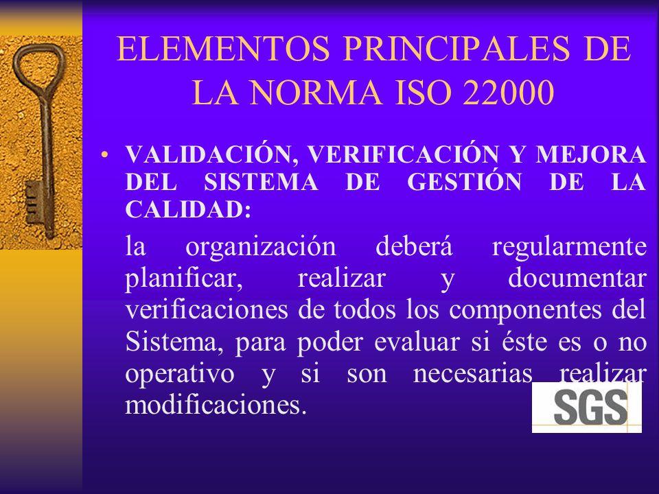 ELEMENTOS PRINCIPALES DE LA NORMA ISO 22000 VALIDACIÓN, VERIFICACIÓN Y MEJORA DEL SISTEMA DE GESTIÓN DE LA CALIDAD: la organización deberá regularment