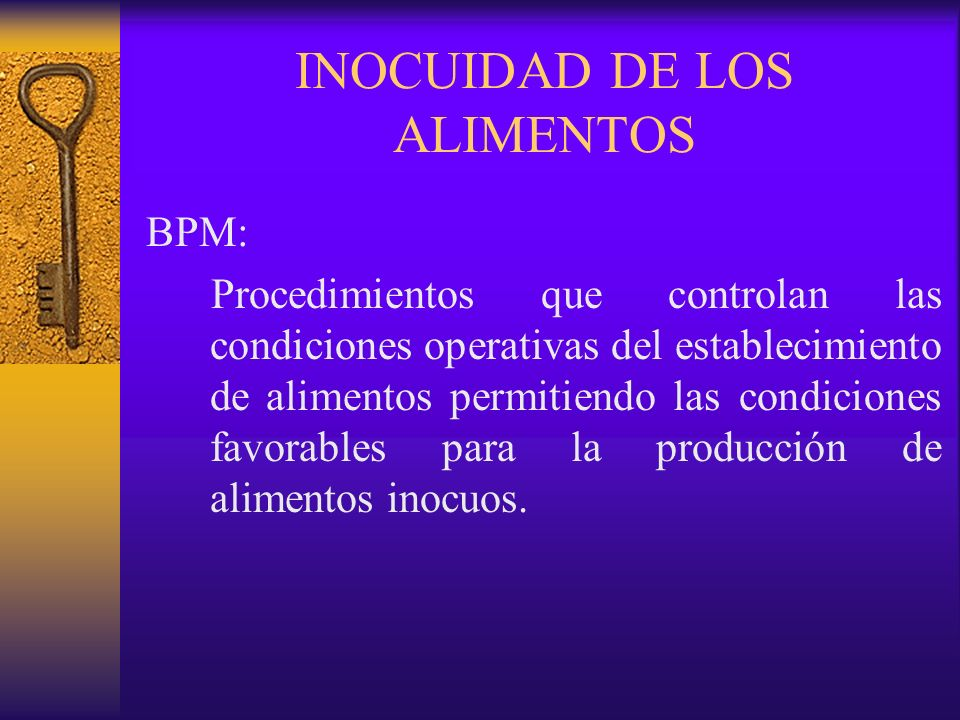 INOCUIDAD DE LOS ALIMENTOS BPM: Procedimientos que controlan las condiciones operativas del establecimiento de alimentos permitiendo las condiciones f