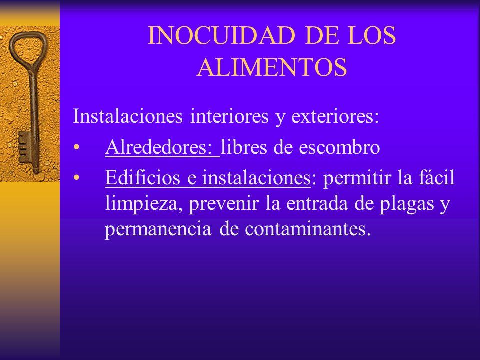 INOCUIDAD DE LOS ALIMENTOS Instalaciones interiores y exteriores: Alrededores: libres de escombro Edificios e instalaciones: permitir la fácil limpiez