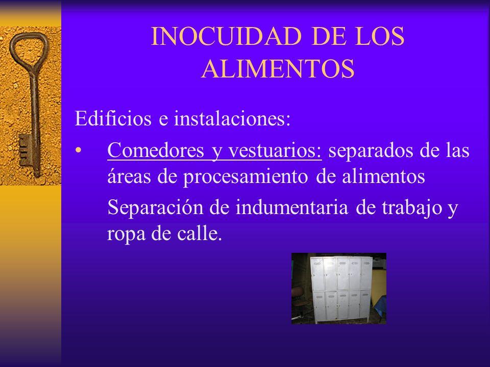 INOCUIDAD DE LOS ALIMENTOS Edificios e instalaciones: Comedores y vestuarios: separados de las áreas de procesamiento de alimentos Separación de indum