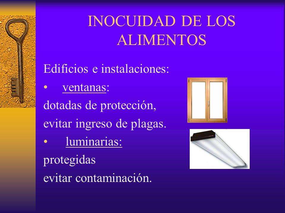 INOCUIDAD DE LOS ALIMENTOS Edificios e instalaciones: ventanas: dotadas de protección, evitar ingreso de plagas. luminarias: protegidas evitar contami