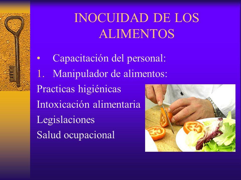 INOCUIDAD DE LOS ALIMENTOS Capacitación del personal: 1.Manipulador de alimentos: Practicas higiénicas Intoxicación alimentaria Legislaciones Salud oc