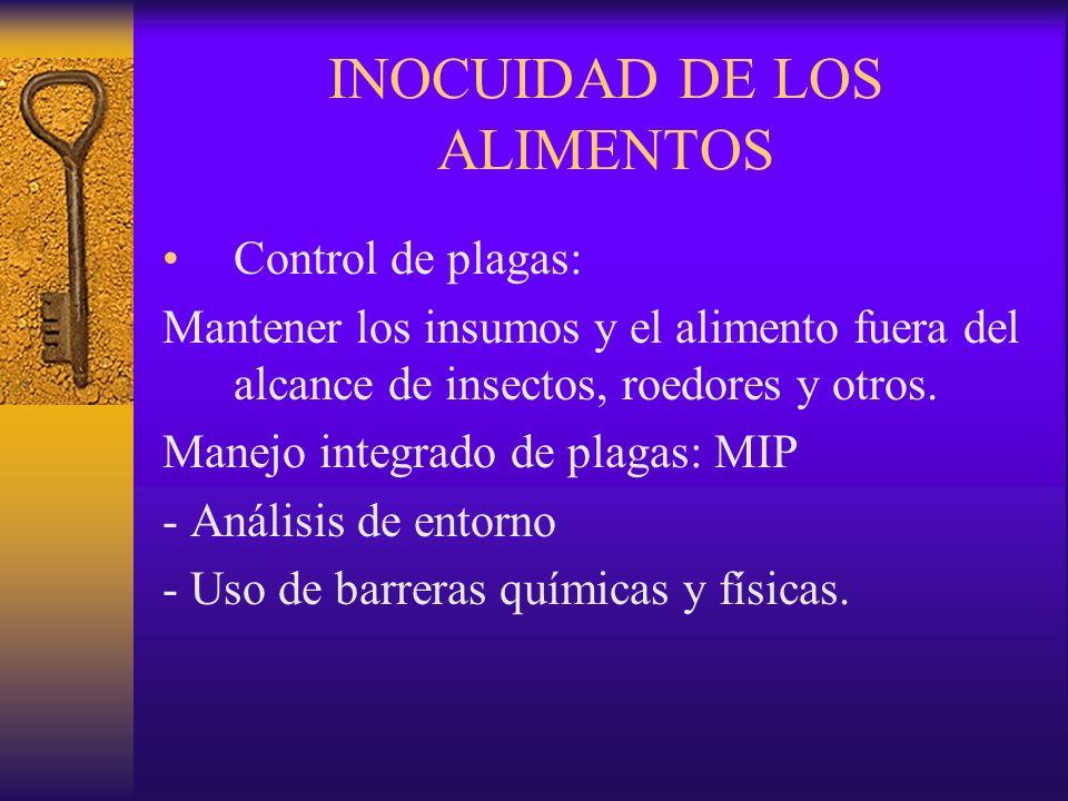 INOCUIDAD DE LOS ALIMENTOS Control de plagas: Mantener los insumos y el alimento fuera del alcance de insectos, roedores y otros. Manejo integrado de