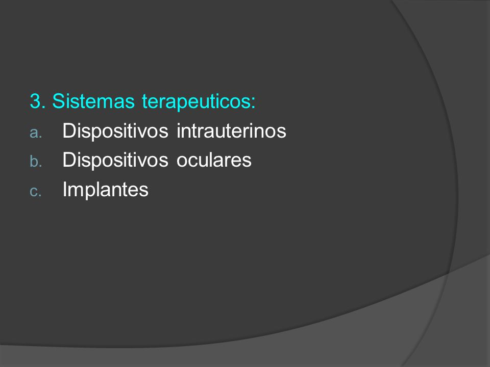 3. Sistemas terapeuticos: a. Dispositivos intrauterinos b. Dispositivos oculares c. Implantes