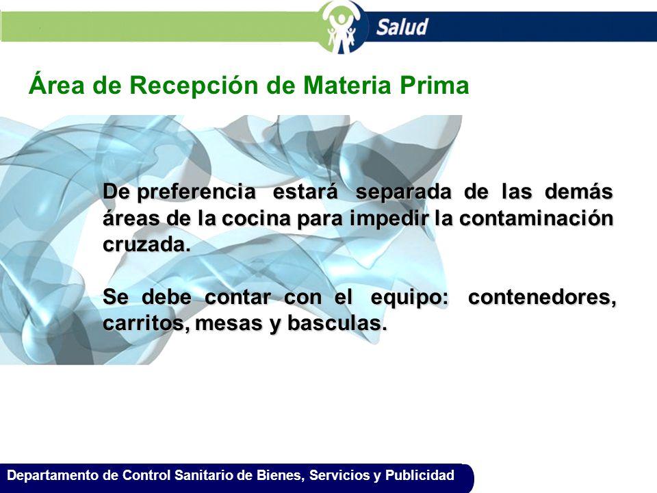 Departamento de Control Sanitario de Bienes, Servicios y Publicidad Área de Recepción de Materia Prima De preferencia estará separada de las demás áre
