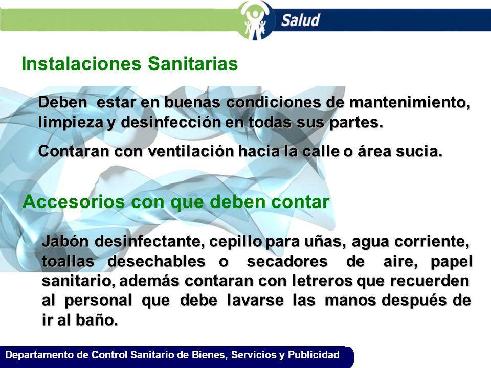 Departamento de Control Sanitario de Bienes, Servicios y Publicidad Instalaciones Sanitarias Deben estar en buenas condiciones de mantenimiento, limpi