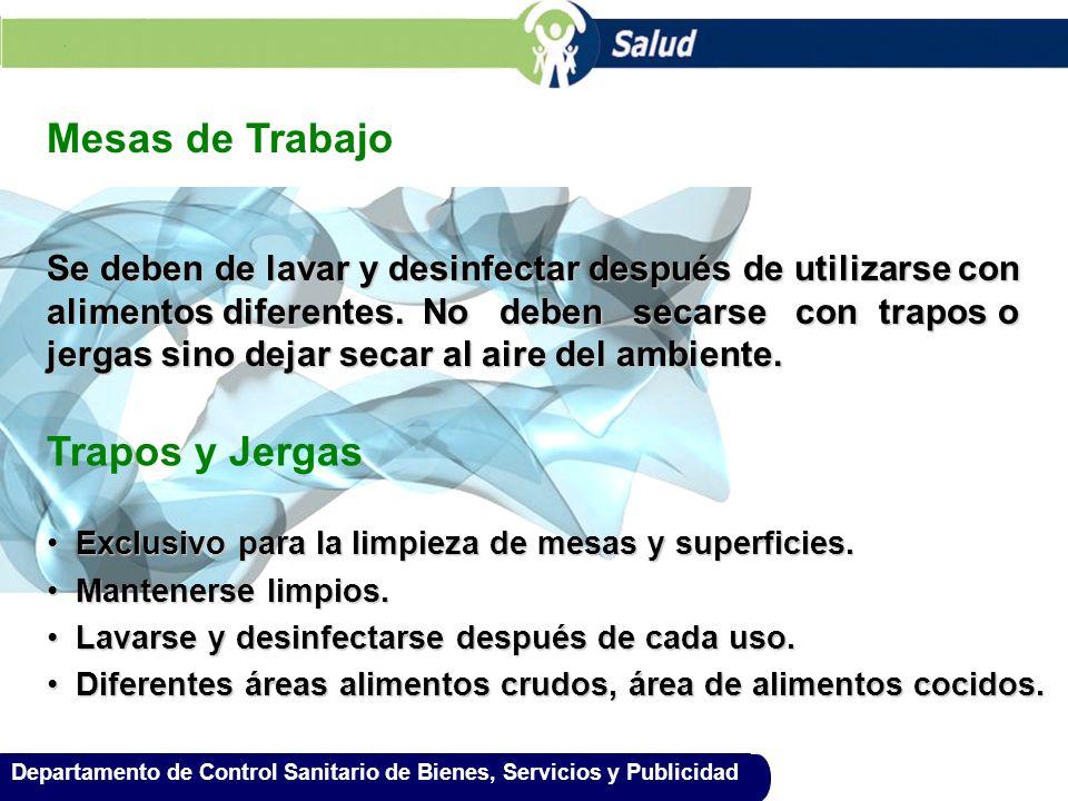 Departamento de Control Sanitario de Bienes, Servicios y Publicidad Mesas de Trabajo Se deben de lavar y desinfectar después de utilizarse con aliment