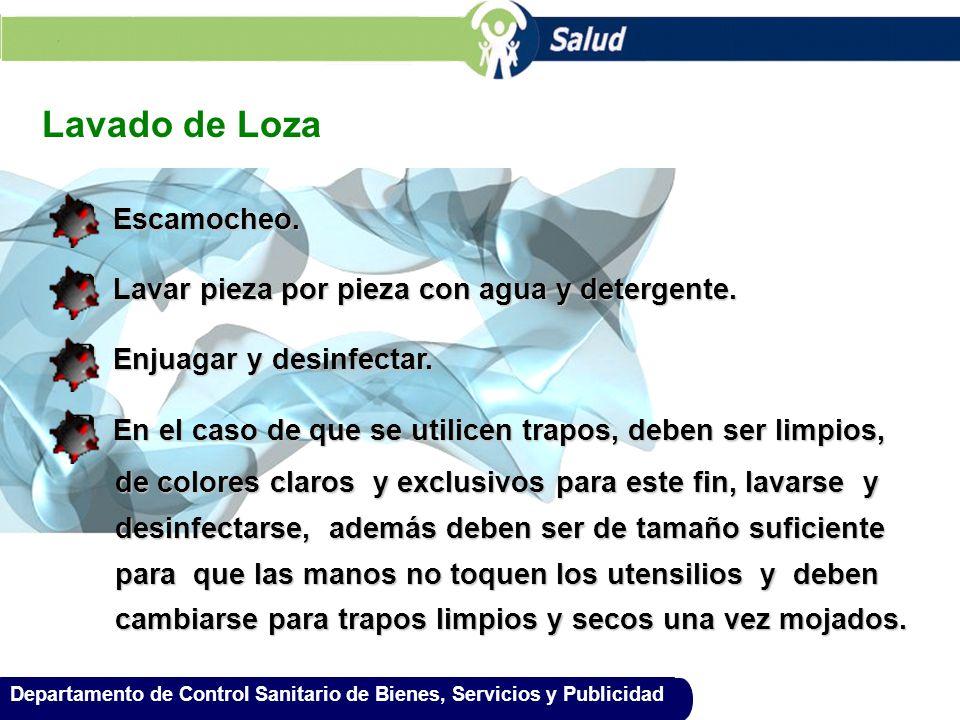 Departamento de Control Sanitario de Bienes, Servicios y Publicidad Lavado de Loza q Escamocheo. q Lavar pieza por pieza con agua y detergente. q Enju