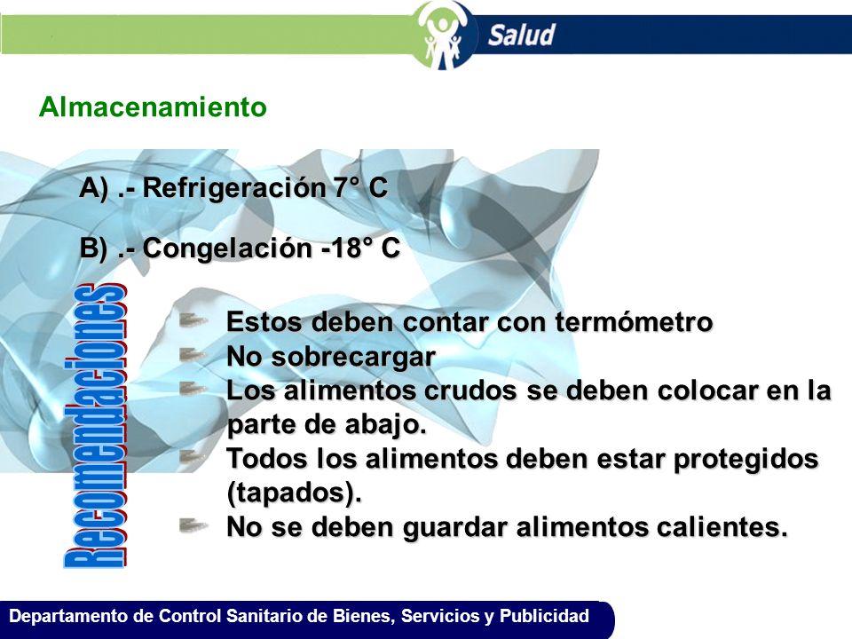 Departamento de Control Sanitario de Bienes, Servicios y Publicidad Almacenamiento A).- Refrigeración 7° C B).- Congelación -18° C Estos deben contar