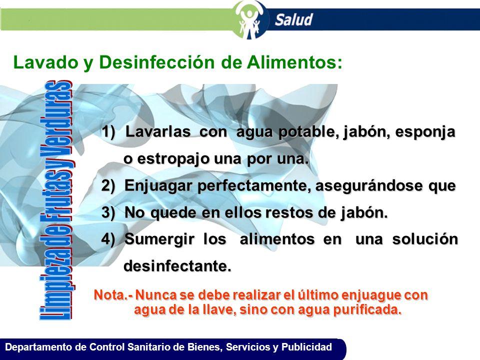 Departamento de Control Sanitario de Bienes, Servicios y Publicidad Lavado y Desinfección de Alimentos: 1)Lavarlas con agua potable, jabón, esponja o