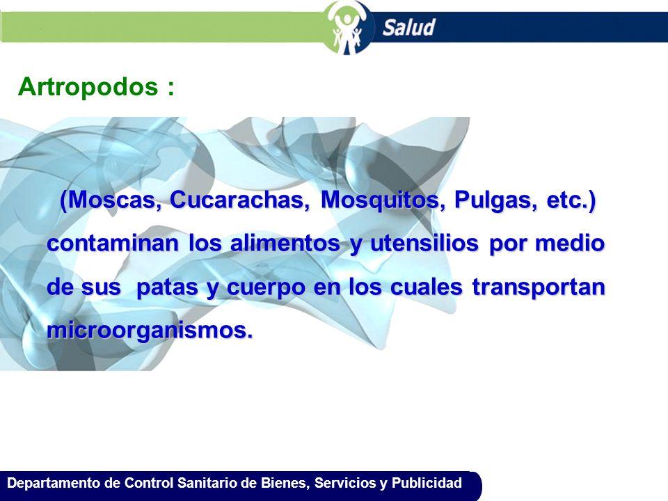 Departamento de Control Sanitario de Bienes, Servicios y Publicidad Artropodos : (Moscas, Cucarachas, Mosquitos, Pulgas, etc.) (Moscas, Cucarachas, Mo