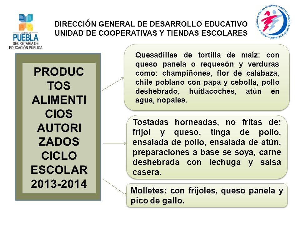 PRODUC TOS ALIMENTI CIOS AUTORI ZADOS CICLO ESCOLAR 2013-2014 Tostadas horneadas, no fritas de: frijol y queso, tinga de pollo, ensalada de pollo, ens