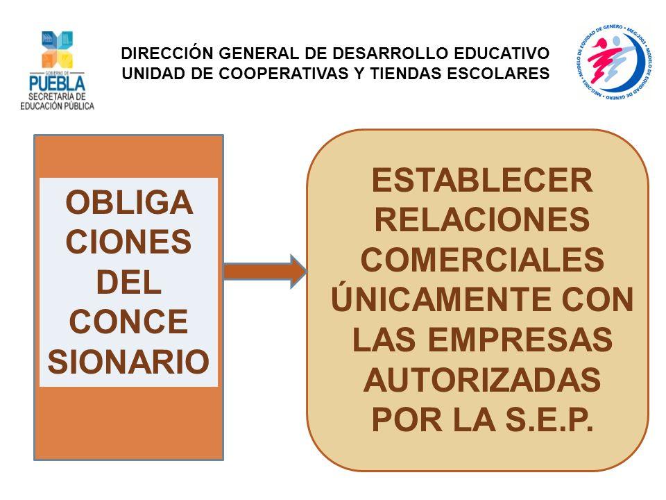 OBLIGA CIONES DEL CONCE SIONARIO ESTABLECER RELACIONES COMERCIALES ÚNICAMENTE CON LAS EMPRESAS AUTORIZADAS POR LA S.E.P. DIRECCIÓN GENERAL DE DESARROL