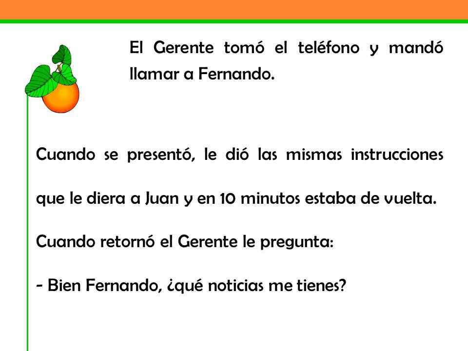 El Gerente tomó el teléfono y mandó llamar a Fernando.