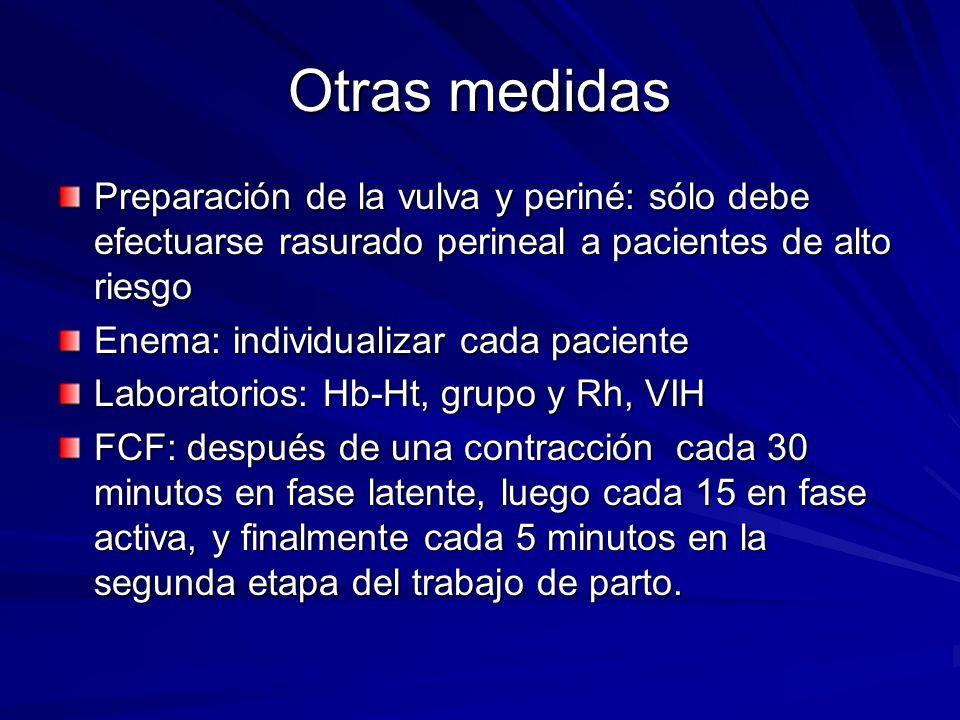 Otras medidas Preparación de la vulva y periné: sólo debe efectuarse rasurado perineal a pacientes de alto riesgo Enema: individualizar cada paciente