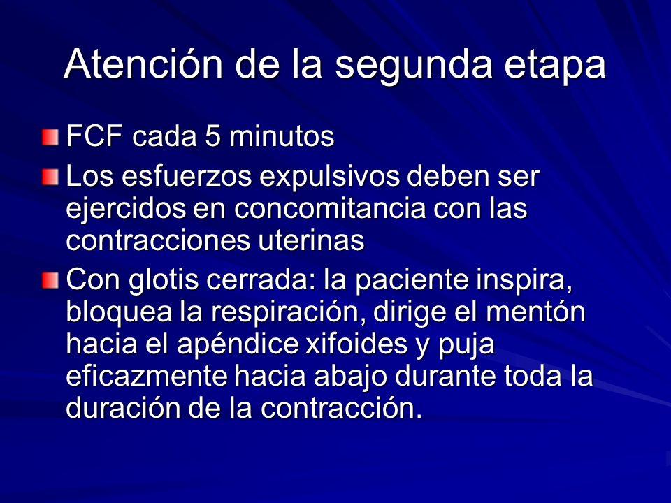 Atención de la segunda etapa FCF cada 5 minutos Los esfuerzos expulsivos deben ser ejercidos en concomitancia con las contracciones uterinas Con gloti