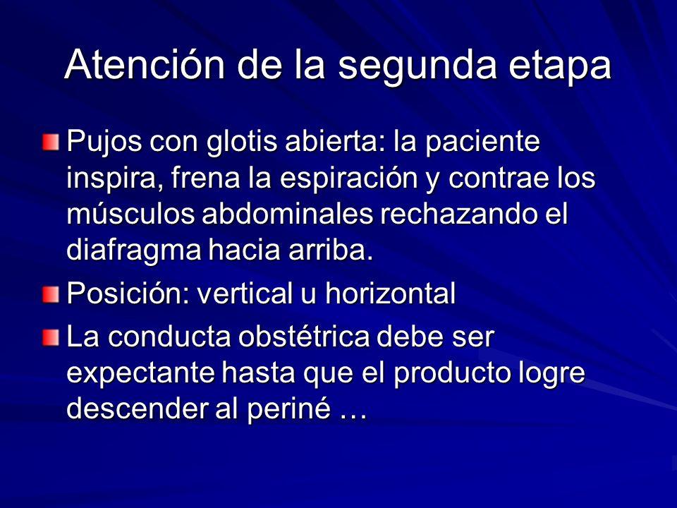 Atención de la segunda etapa Pujos con glotis abierta: la paciente inspira, frena la espiración y contrae los músculos abdominales rechazando el diafr