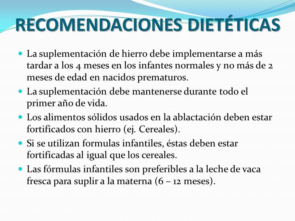 RECOMENDACIONES DIETÉTICAS La suplementación de hierro debe implementarse a más tardar a los 4 meses en los infantes normales y no más de 2 meses de e