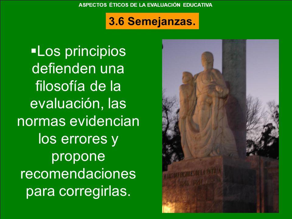 Los principios defienden una filosofía de la evaluación, las normas evidencian los errores y propone recomendaciones para corregirlas. 3.6 Semejanzas.